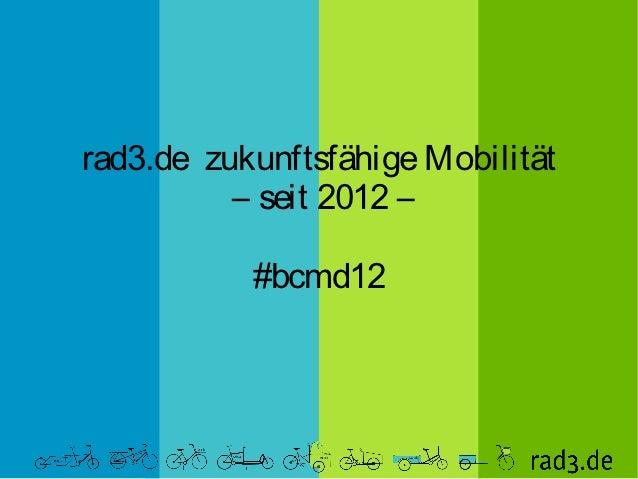 rad3.de zukunftsfähige Mobilität          – seit 2012 –           #bcmd12