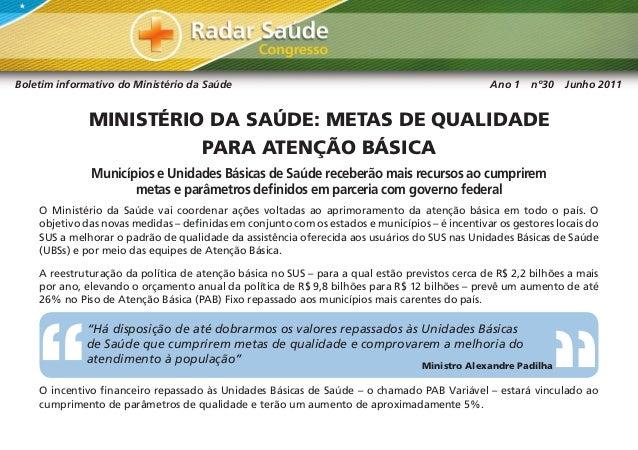 Boletim informativo do Ministério da Saúde Ano 1 nº30 Junho 2011 MINISTÉRIO DA SAÚDE: METAS DE QUALIDADE PARA ATENÇÃO BÁSI...