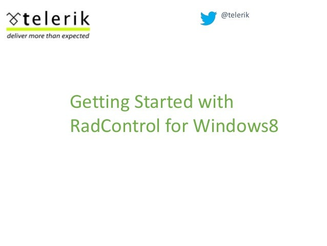 @telerikGetting Started withRadControl for Windows8
