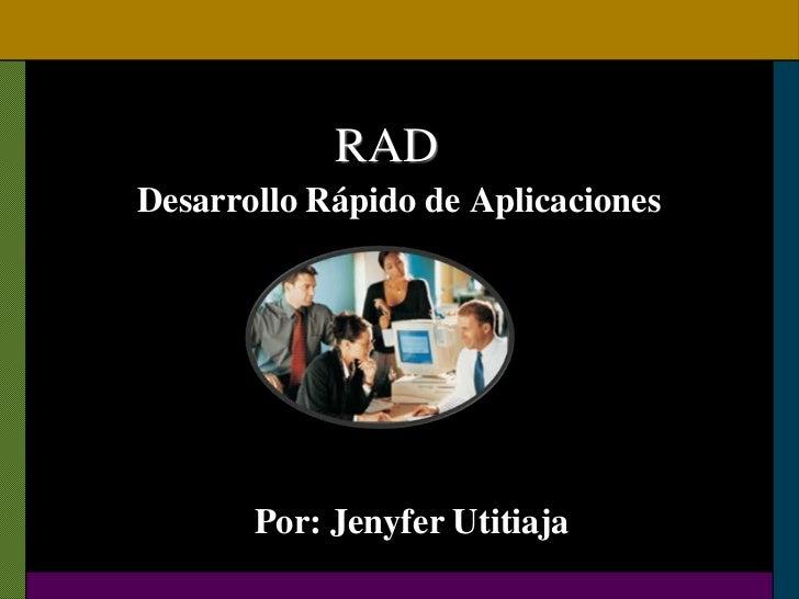 RADDesarrollo Rápido de Aplicaciones       Por: Jenyfer Utitiaja