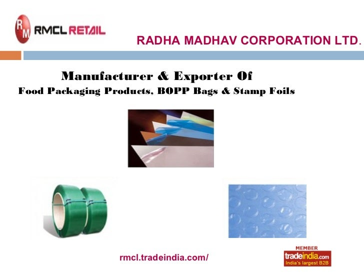 RADHA MADHAV CORPORATION LTD.       Manufacturer & Exporter OfFood Packaging Products, BOPP Bags & Stamp Foils            ...