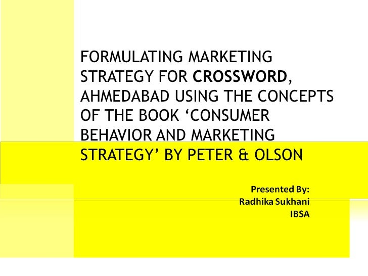 FORMULATING MARKETING STRATEGY FOR  CROSSWORD , AHMEDABAD USING THE CONCEPTS OF THE BOOK 'CONSUMER BEHAVIOR AND MARKETING ...