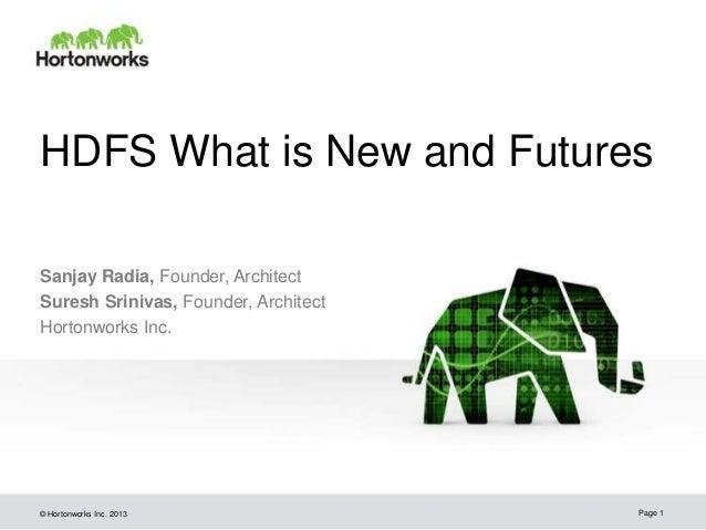 © Hortonworks Inc. 2013 HDFS What is New and Futures Sanjay Radia, Founder, Architect Suresh Srinivas, Founder, Architect ...