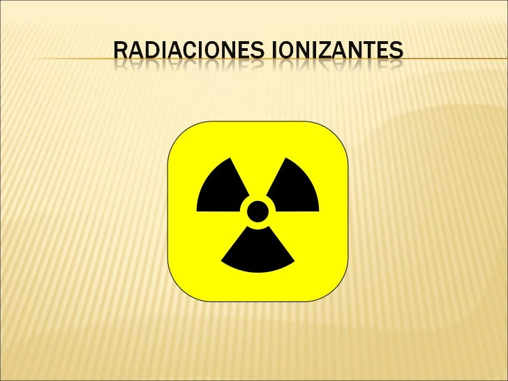    Radiación es cualquier fenómeno que se    propaga desde una fuente, en todas    direcciones. Estas producen principalm...