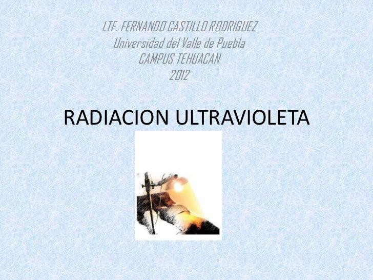 LTF. FERNANDO CASTILLO RODRIGUEZ     Universidad del Valle de Puebla           CAMPUS TEHUACAN                  2012RADIAC...