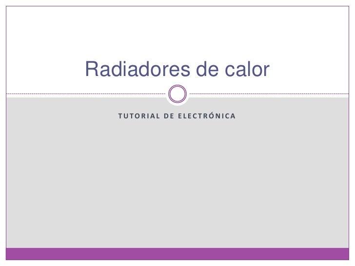 Radiadores de calor   TUTORIAL DE ELECTRÓNICA