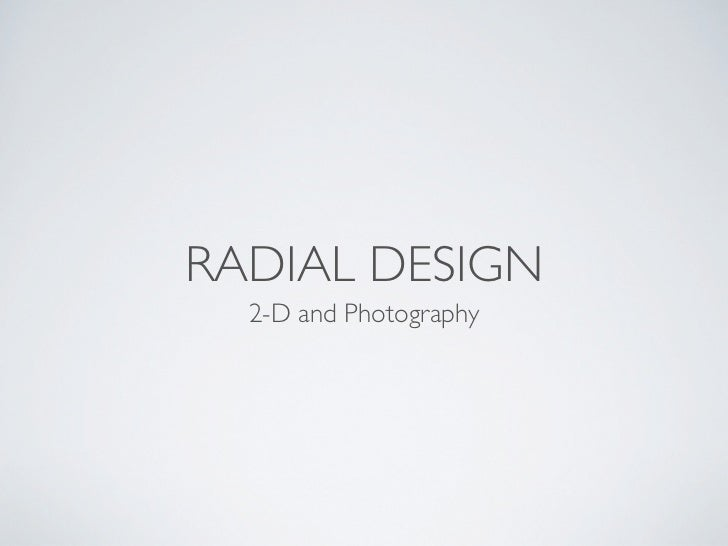 RADIAL DESIGN  2-D and Photography