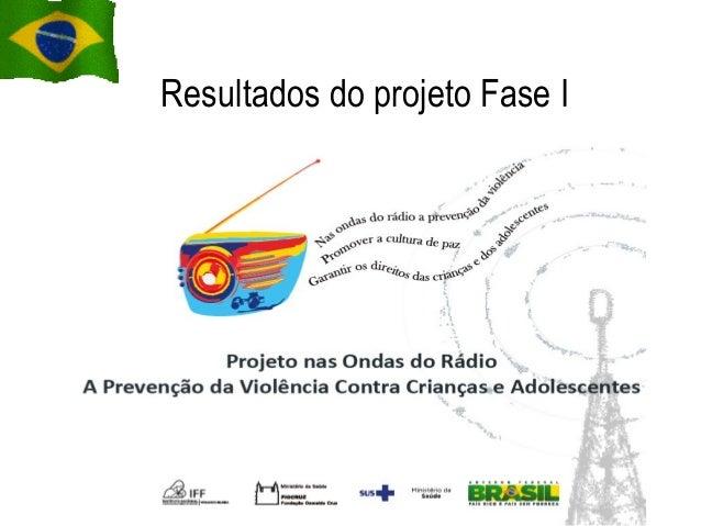 Plano de Ação Manaus, 13, 14 e 15 de agosto de 2013 Por Gilvani Pereira Grangeiro Resultados do projeto Fase I