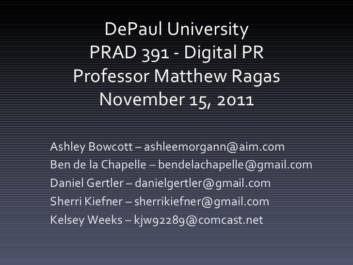 DePaul University PRAD 391 - Digital PR Professor Matthew Ragas November 15, 2011 Ashley Bowcott – ashleemorgann@aim.com B...