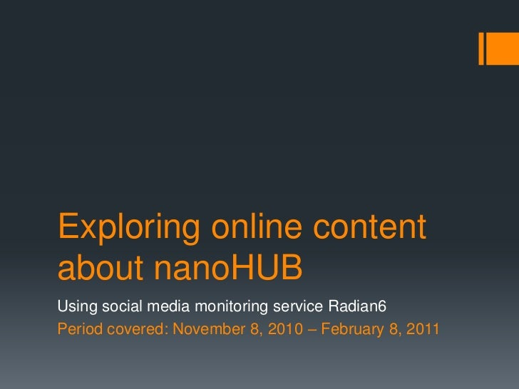 Exploring online content about nanoHUB<br />Using social media monitoring service Radian6<br />Period covered: November 8,...