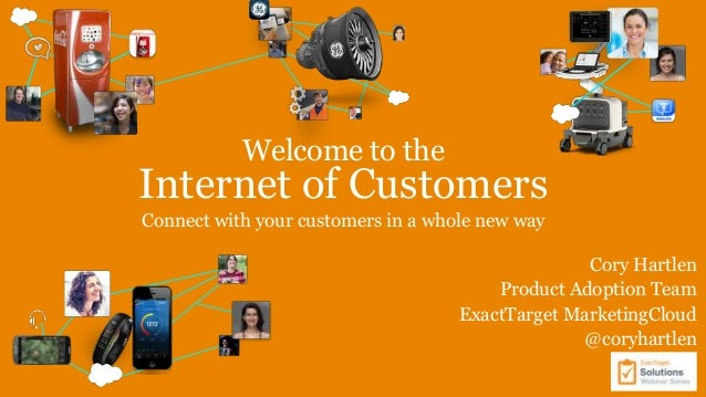Welcome to the  Internet of Customers Connect with your customers in a whole new way Cory Hartlen Product Adoption Team Ex...