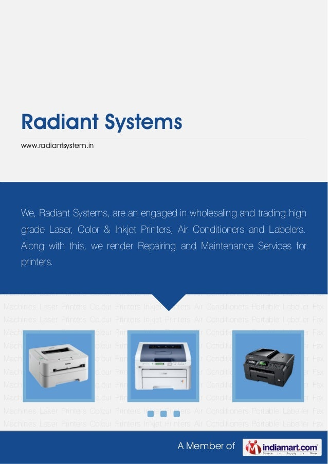 A Member ofRadiant Systemswww.radiantsystem.inLaser Printers Colour Printers Inkjet Printers Air Conditioners Portable Lab...