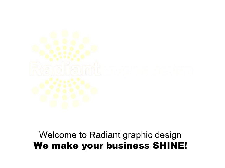 Welcome to  Radiant  graphic design We make your business SHINE!