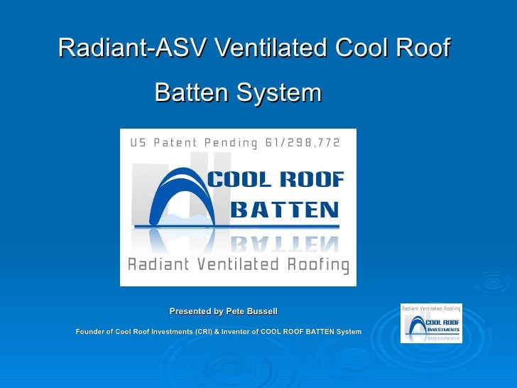 Radiant-ASV Ventilated Cool Roof Batten System   Presented by Pete Bussell Founder of Cool Roof Investments (CRI) & Invent...