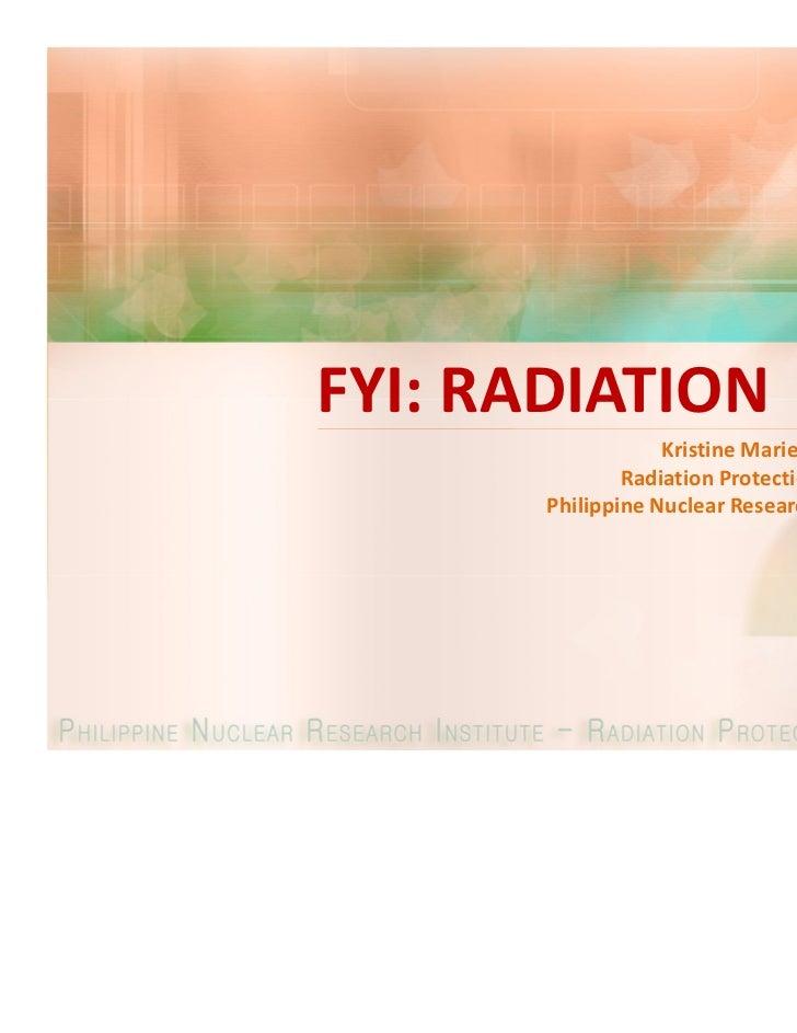 FYI: RADIATION                   Kristine Marie Romallosa               Radiation Protection Services       Philippine Nuc...