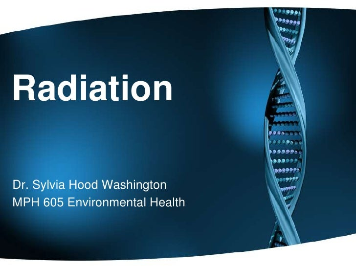 Radiation<br />Dr. Sylvia Hood Washington<br />MPH 605 Environmental Health<br />