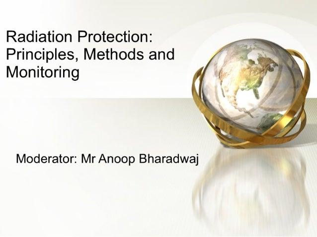 "Radiation Protection:  Principles,  Methods and Monitoring      Moderator:  Mr Anoop Bharadwaj It-v"""