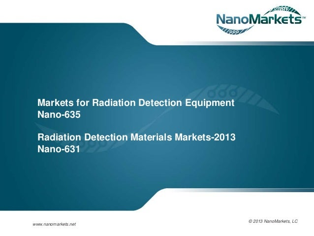 www.ecisolutions.com Markets for Radiation Detection Equipment Nano-635 Radiation Detection Materials Markets-2013 Nano-63...
