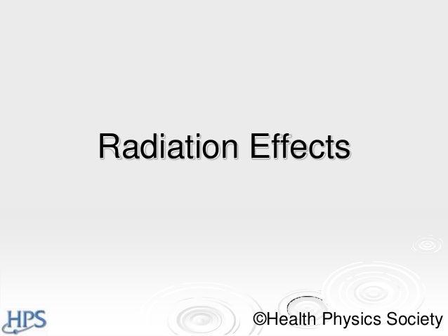 Radiation Effects  ©Health Physics Society