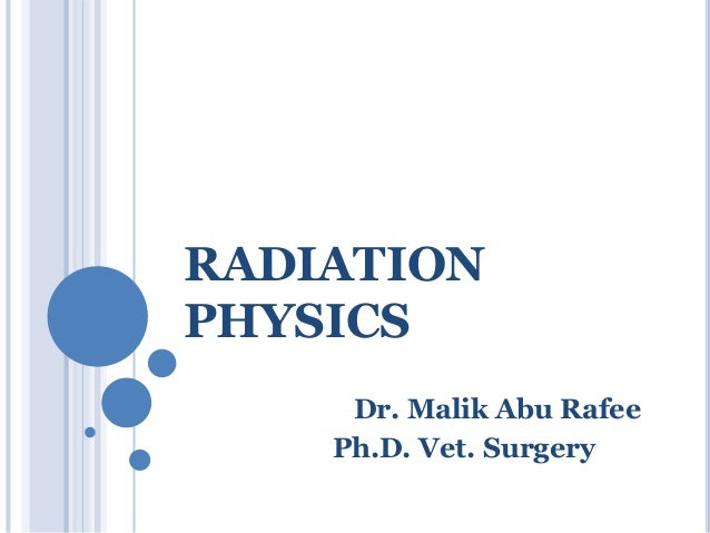 RADIATION PHYSICS Dr. Malik Abu Rafee Ph.D. Vet. Surgery