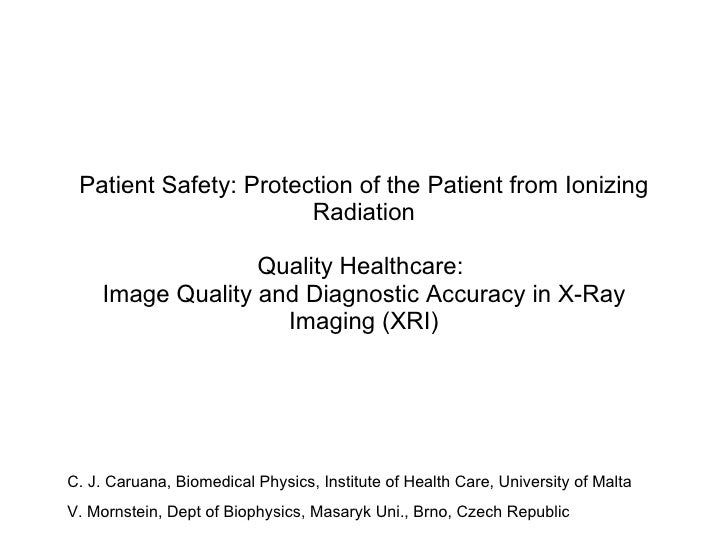 Patient Safety: Protection of the Patient from Ionizing Radiation Quality Healthcare:  Image Quality and Diagnostic Accura...