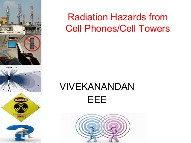 Radiation Hazards from Cell Phones/Cell Towers  VIVEKANANDAN EEE