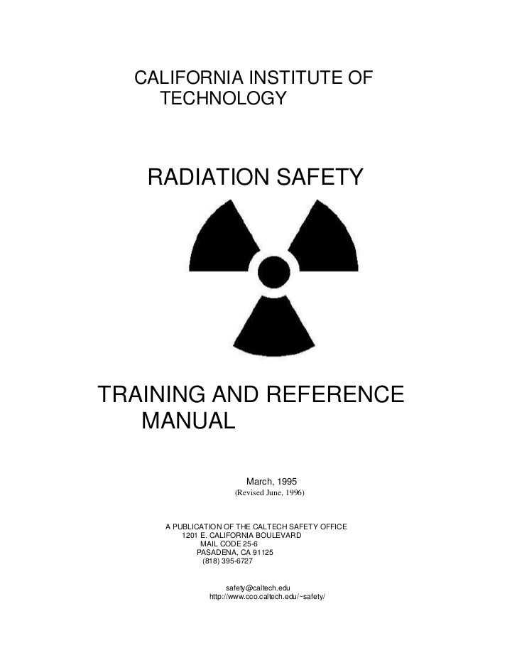 CALIFORNIA INSTITUTE OF    TECHNOLOGY   RADIATION SAFETYTRAINING AND REFERENCE   MANUAL                          March, 19...