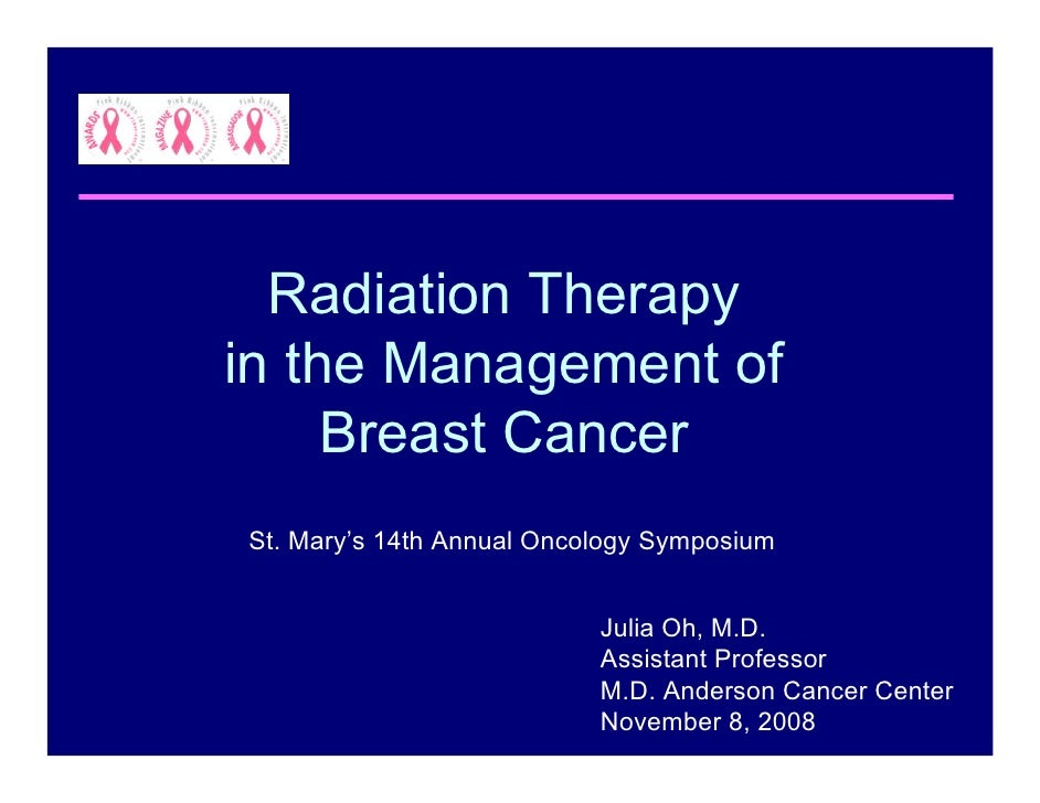 Radiation Therapy in the Management of      Breast Cancer St. Mary's 14th Annual Oncology Symposium                       ...