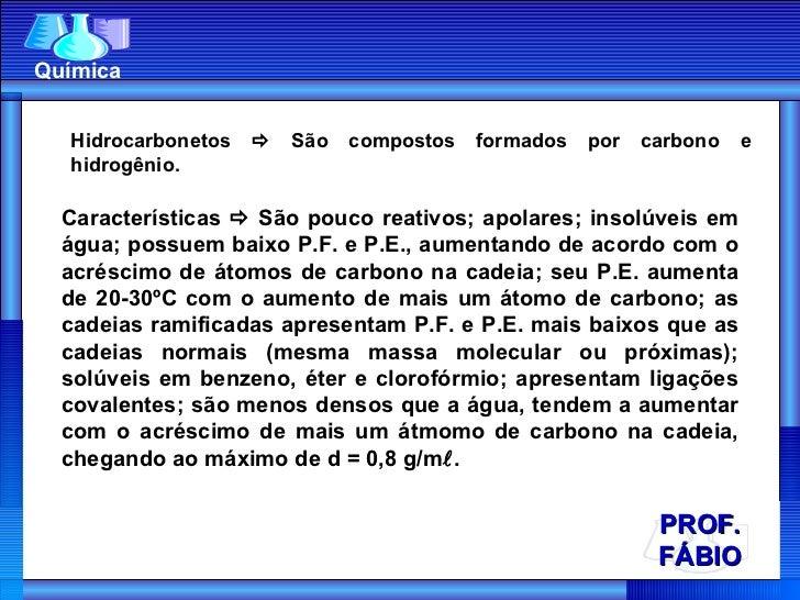 PROF. FÁBIO Química <ul><ul><li>Hidrocarbonetos    São compostos formados por carbono e hidrogênio. </li></ul></ul>Caract...