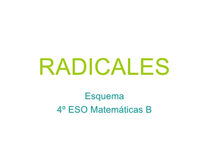 RADICALES Esquema 4º ESO Matemáticas B