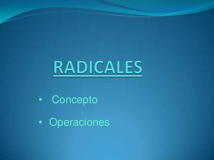 RADICALES<br /><ul><li>Concepto