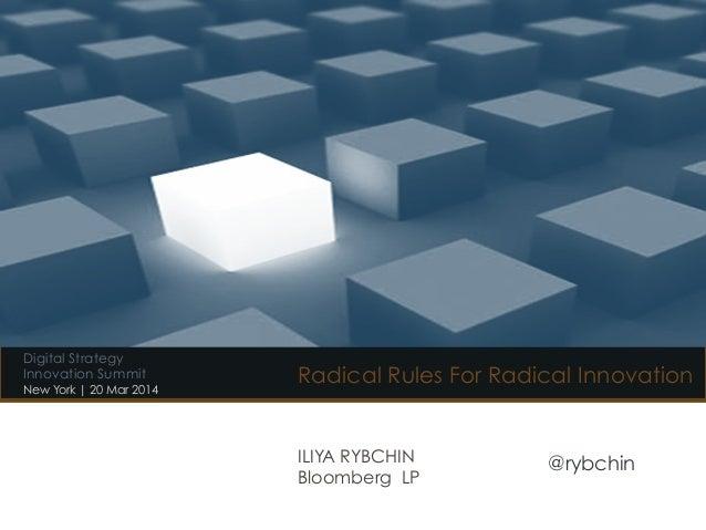 Radical Rules For Radical Innovation ILIYA RYBCHIN Bloomberg LP @rybchin Digital Strategy Innovation Summit New York | 20 ...