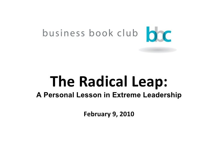 The Radical Leap: A Personal Lesson in Extreme Leadership February 9, 2010