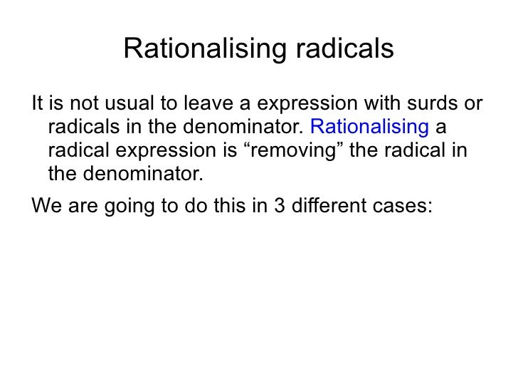 Rationalising radicals It is not usual to leave a expression with surds or radicals in the denominator.  Rationalising  a ...