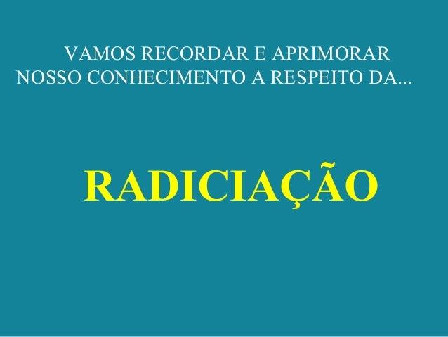 VAMOS RECORDAR E APRIMORAR NOSSO CONHECIMENTO A RESPEITO DA... RADICIAÇÃO