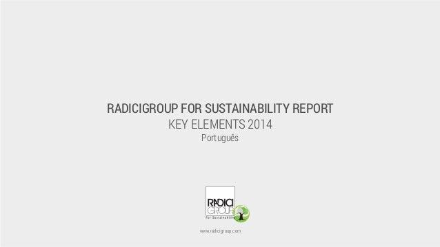 RADICIGROUP FOR SUSTAINABILITY REPORT KEY ELEMENTS 2014 Português www.radicigroup.com