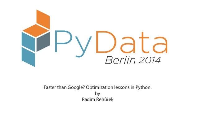 Faster than Google? Optimization lessons in Python. by Radim Řehůřek