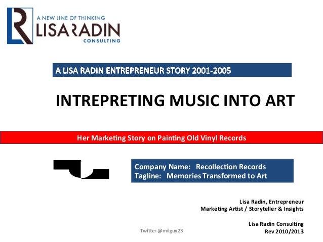 1   Lisa  Radin,  Entrepreneur     Marke2ng  Ar2st  /  Storyteller  &  Insights      Lisa  Radin...