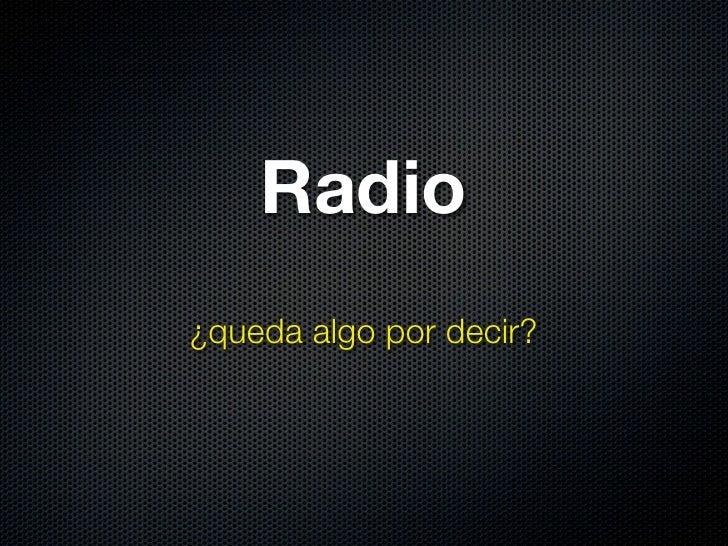Radio ¿Queda algo por decir?