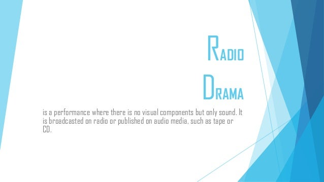 RADIO DRAMA is a performance where there is no visual components but only sound. It is broadcasted on radio or published o...