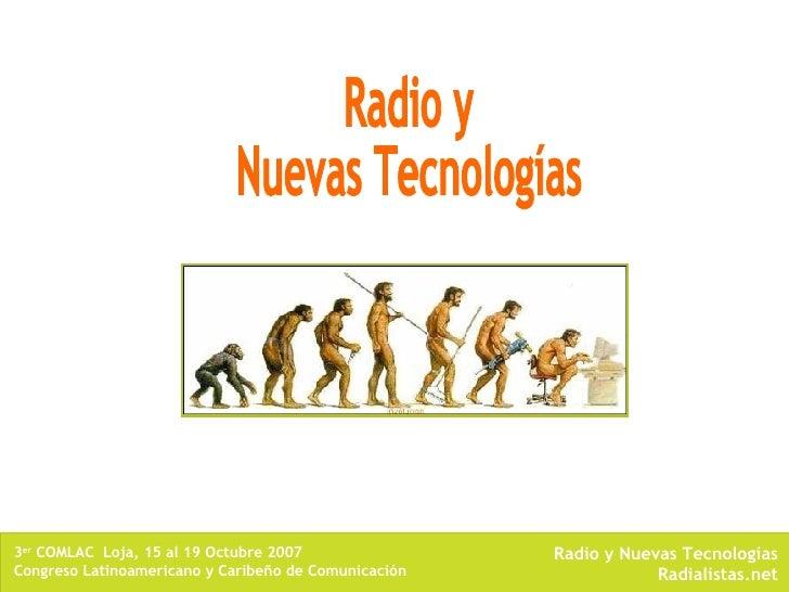 3 er  COMLAC  Loja, 15 al 19 Octubre 2007 Congreso Latinoamericano y Caribeño de Comunicación Radio y Nuevas Tecnologías R...