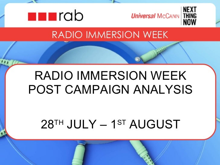 RADIO IMMERSION WEEK RADIO IMMERSION WEEK POST CAMPAIGN ANALYSIS 28 TH  JULY – 1 ST  AUGUST