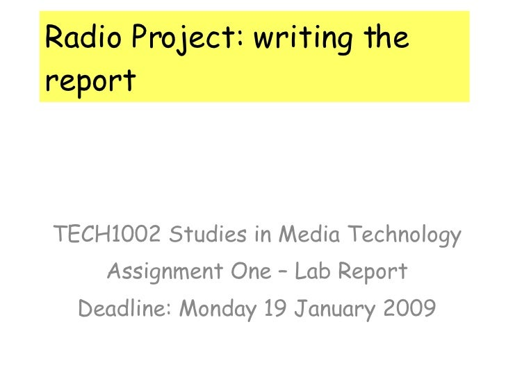 Radio Project: writing the report TECH1002 Studies in Media Technology Assignment One – Lab Report Deadline: Monday 19 Jan...