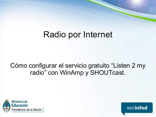 """Radio por Internet Cómo configurar el servicio gratuito """"Listen 2 my radio"""" con WinAmp y SHOUTcast."""