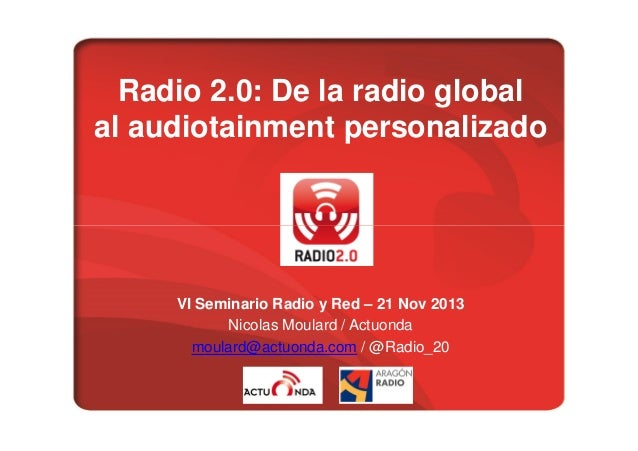 Radio 2 0 de la radio global al audiotainment personnalizado by actuonda @ radio y red 2013
