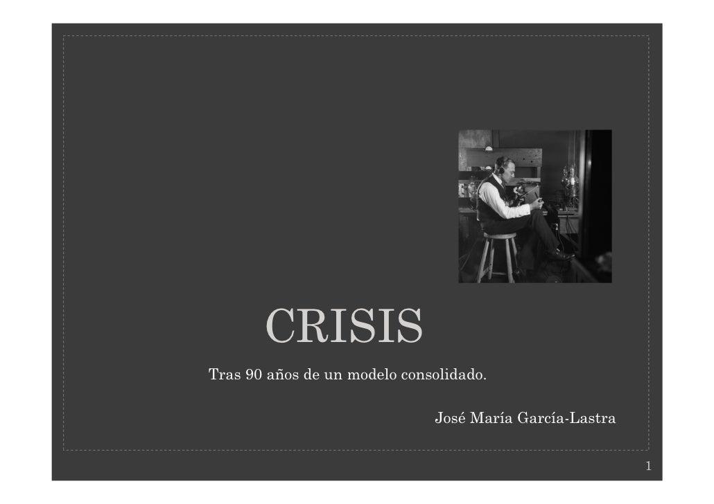 CRISISTras 90 años de un modelo consolidado.                              José María García-Lastra                        ...