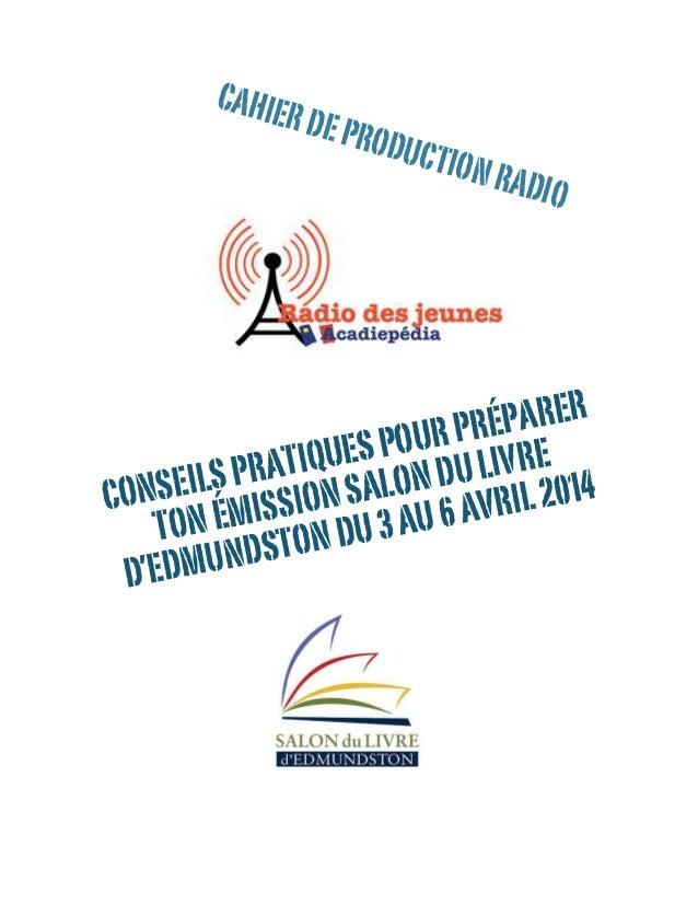 CONSEILSPRATIQUESPOURPRÉPARER TONÉMISSIONSALONDULIVRE D'EDMUNDSTONDU3AU6AVRIL2014 CAHIERDEPRODUCTIONRADIO