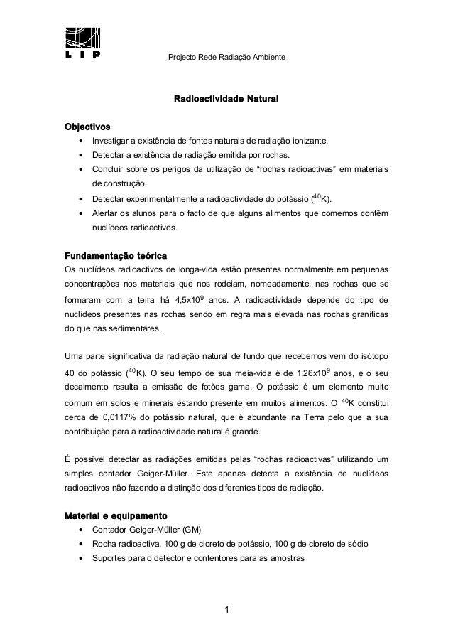 Projecto Rede Radiação Ambiente Radioactividade Natural Objectivos • Investigar a existência de fontes naturais de radiaçã...