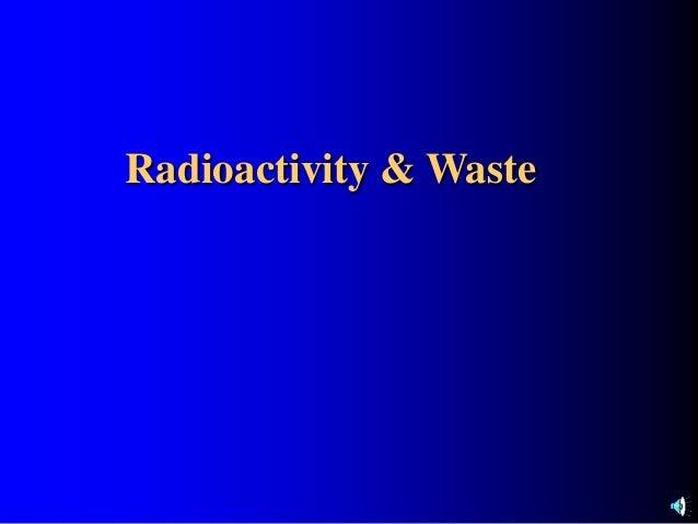 Radioactivity & waste