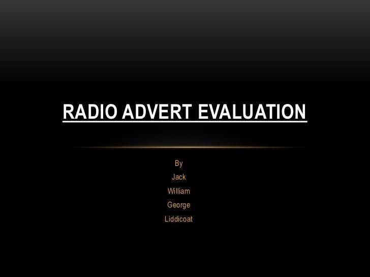 RADIO ADVERT EVALUATION            By           Jack         William         George         Liddicoat